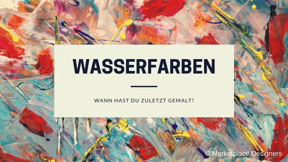 Wasserfarben - Wann hast Du zuletzt gemalt?