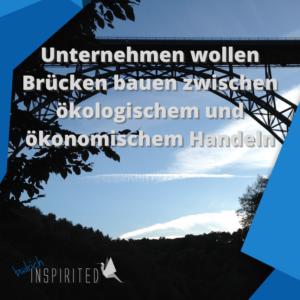 Unternehmen wollen Brücken bauen zwischen ökologischem und ökonomischem Handeln